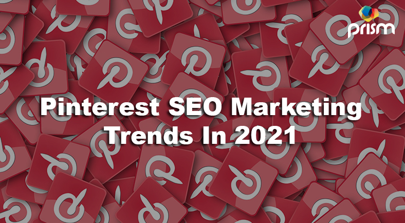 Pintrest SEO Marketing Trends for 2021